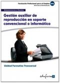Gesti�n auxiliar de reproducci�n en soporte convencional o inform�tico. Unidad formativa transversal. Administraci�n y gesti�n.