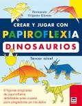 Crear y jugar con papiroflexia. Dinosaurios. Tercer nivel.