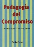 Pedagog�a del compromiso. Am�rica Latina y Educaci�n Popular.