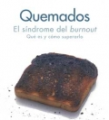 Quemados. El sndrome del burnout. Qu es y como superarlo.