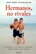 Hermanos, no rivales. Ayudar a los niños a convivir para poder vivir mejor.