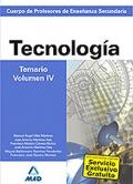 Tecnología. Temario. Volumen IV. Cuerpo de Profesores de Enseñanza Secundaria.