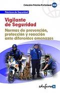 Vigilante de Seguridad. Normas de prevenci�n, protecci�n y reacci�n ante diferentes amenazas. Pr�cticas de seguridad.