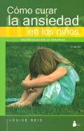 Cómo curar la ansiedad en los niños. Sin medicación ni terapia.