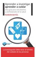 Aprender a investigar, aprender a cuidar. Una gu�a para estudiantes y profesionales de la salud.