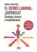 El estr�s laboral: � Sup�relo !. Estrategias, t�cnicas y recomendaciones.