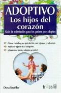 Adoptivo. Los hijos del corazón. Guía de orientación para los padres que adoptan.