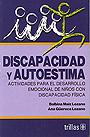 Discapacidad y autoestima. Actividades para el desarrollo emocional de ni�os con discapacidad f�sica.