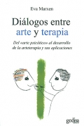 Dilogos entre arte y terapia. Del arte psictico al desarrollo de la arteterapia y sus aplicaciones.