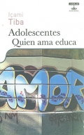 Adolescentes. Quien ama educa. Ms de medio milln de padres y educadores han comprobado cmo la relacin con los adolescentes cambia gracias a las enseanzas de Iami Tiba.