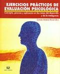 Ejercicios pr�cticos de evaluaci�n psicol�gica. Concepto, proceso y aplicaci�n en las �reas del desarrollo y de la inteligencia.