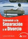 Sobrevivir a la separaci�n y el divorcio. C�mo superar con �xito los primeros a�os de una nueva vida.