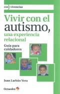 Vivir con el autismo, una experiencia relacional. Gu�a para cuidadores.