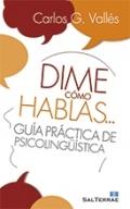 Dime cómo hablas....Guía práctica de psicolingüística