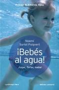 ¡Bebés al agua!. Jugar, flotar, nadar! Método Lenoarmi