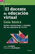 El docente de educaci�n virtual. Incluye orientaciones y ejemplos del uso educativo de Moodle