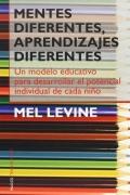Mentes diferentes, aprendizajes diferentes. Un modelo educativo para desarrollar el potencial individual de cada niño.