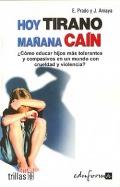 Hoy tirano, ma�ana Ca�n. �c�mo educar hijos m�s tolerantes y compasivos en un mundo con crueldad y violencia?