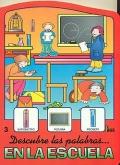 Descubre las palabras...en la escuela. Colecci�n La Lupa.