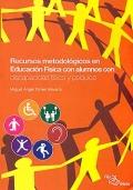 Recursos metodol�gicos en Educaci�n F�sica con alumnos con discapacidad f�sica y ps�quica.