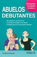 Abuelos debutantes. Una gu�a para los abuelos del siglo XXI