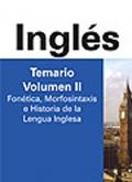 Ingl�s. Temario. Volumen II. Fon�tica, Morfosintaxis e Historia de la Lengua Inglesa.  Cuerpo de Profesores de Ense�anza Secundaria.