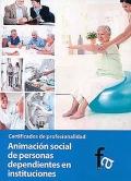 Animaci�n social de personas dependientes en instituciones. Certificados de profesionalidad.