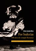 Por buler�as. 100 a�os de comp�s flamenco