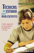 T�cnicas de estudio para adolescentes. C�mo superarte en Secundaria, Bachillerato y ciclos.