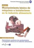 Mantenimiento b�sico de m�quinas e instalaciones en la industria alimentaria. Operaciones auxiliares de mantenimiento y transporte interno en la industria alimentaria. M�dulo II.