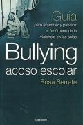 Bullying acoso escolar. Guía para entender y prevenir el fenómeno de la violencia en las aulas.