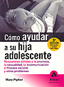 C�mo ayudar a su hija adolescente.Respuestas s�lidas a la anorexia, la sexualidad, la incomunicaci�n, el fracaso escolar y otros problemas.