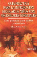 Gua prctica para la integracin escolar de nios con necesidades especiales. Gua prctica para padres y maestros.