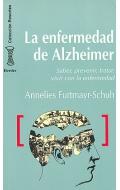 La enfermedad del Alzheimer. Saber, prevenir, tratar, vivir con la enfermedad.