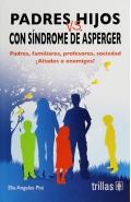 Padres vs hijos con s�ndrome de Asperger. Padres, familiares, profesores, sociedad �Aliados o enemigos?