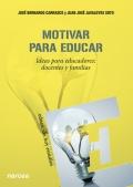 Motivar para educar. Ideas para educadores: docentes y padres