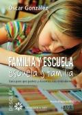 Familia y escuela, escuela y familia. Gu�a para que padres y docentes nos entendamos