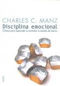 Disciplina emocional. Claves para aprender a controlar tu estado de �nimo.