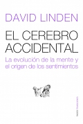 El cerebro accidental. La evolucin del cerebro y el origen de los sentimientos.