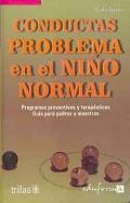 Conductas problema en el ni�o normal. Problemas preventivos y terap�uticos. Gu�a para padres y maestros.