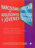 Narcicismo en adolescentes y j�venes. C�mo ayudarlos desde una perspectiva interdisciplinaria.