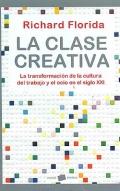 La clase creativa. La transformaci�n de la cultura del trabajo y el ocio en el siglo XXI.