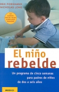 El ni�o rebelde. Un programa de cinco semanas para padres de ni�os de dos a seis a�os.