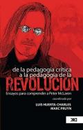 De la pedagog�a cr�tica a la pedagog�a de la revoluci�n. Ensayos para comprender a Peter McLaren.