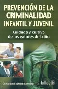 Prevenci�n de la criminalidad infantil y juvenil. Cuidado y cultivo de los valores del ni�o.