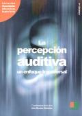 La percepci�n auditiva, un enfoque transversal. Vol. 1