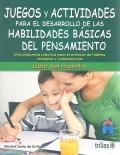 Juegos y actividades para el desarrollo de las habilidades básicas de pensamiento. Una propuesta práctica para el estímulo de hábitos mentales y competencias.