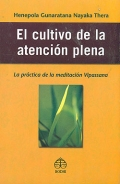 El cultivo de la atencin plena. La parte prctica de la meditacin Vipassana.