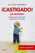 �Castigado! �es necesario? Alternativas educativas, ingeniosas y eficaces