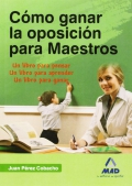 Cmo ganar la oposicin para maestros. Un libro para pensar, aprender y ganar.